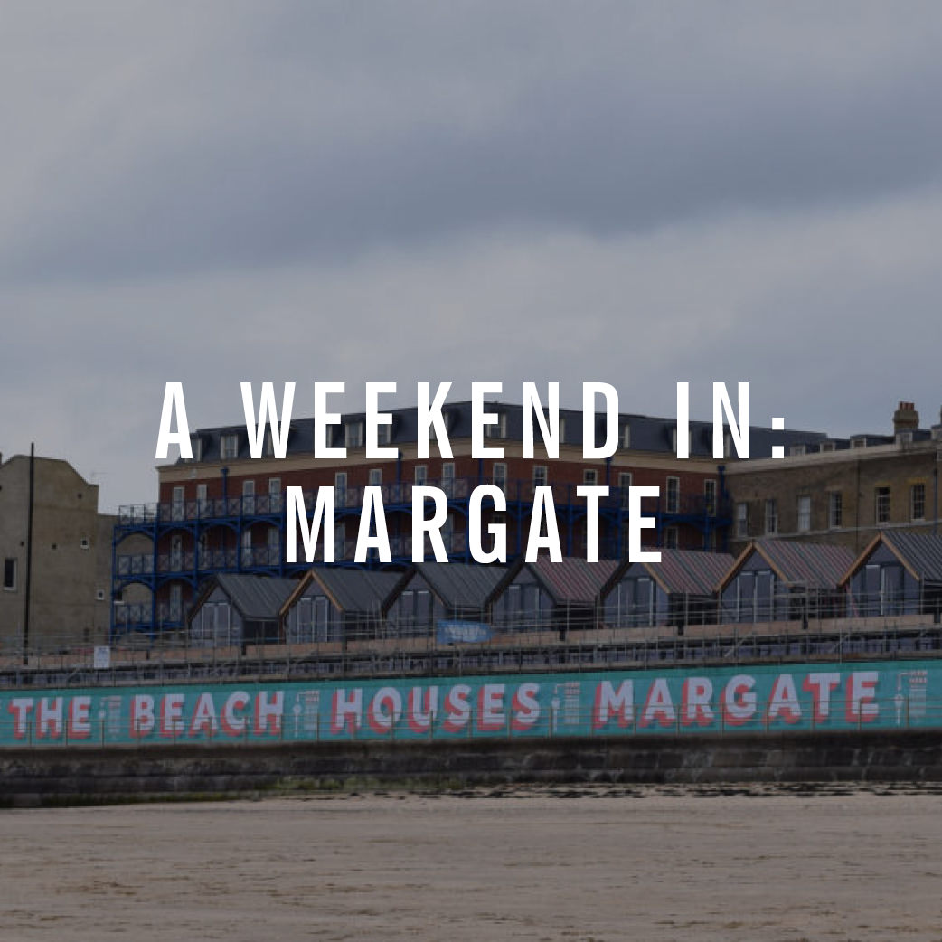 A Weekend in Margate
