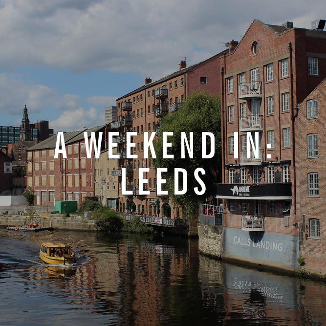 A Weekend in Leeds